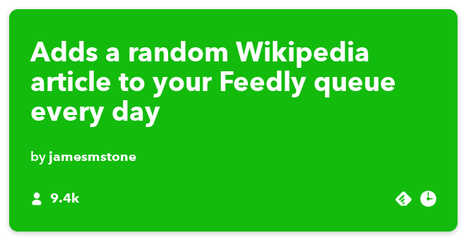 IFTTT Recipe: Add a random #Wikipedia article to #Feedly every day to increase my knowledge