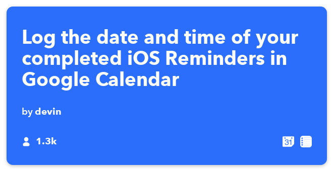 IFTTT Recipe: Log all of my completed goals in Google Calendar connects ios-reminders to google-calendar