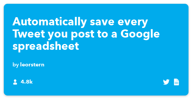 IFTTT Recipe: Automatically save every Tweet you send to a Google spreadsheet connects twitter to google-drive
