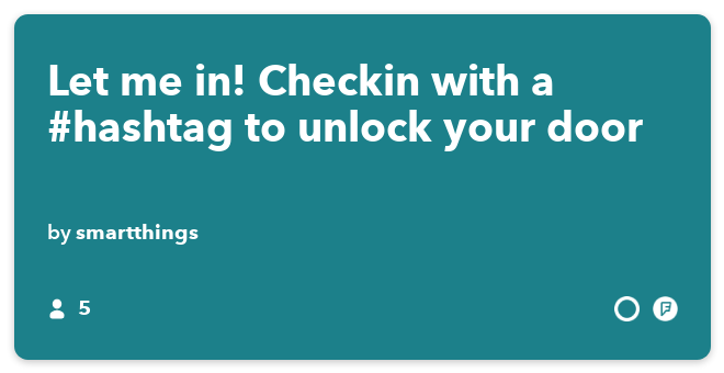 IFTTT Recipe: Let me in! Checkin with a #hashtag to unlock your door.