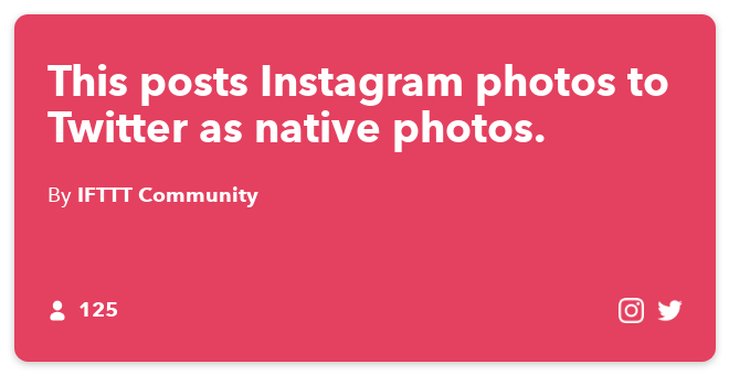 IFTTT Recipe: This posts Instagram photos to Twitter as native photos.
