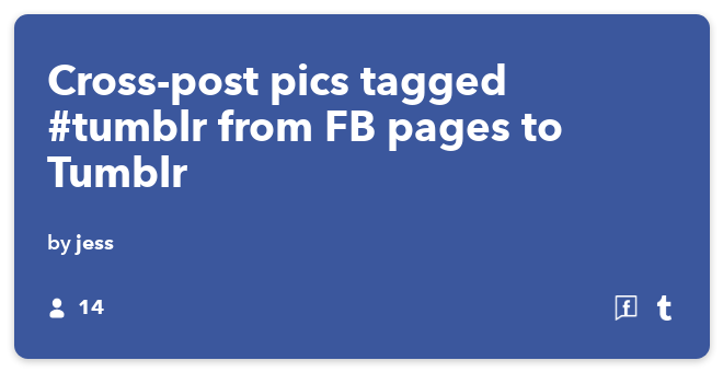 IFTTT Recipe: Cross-post pics tagged #tumblr from FB pages to Tumblr