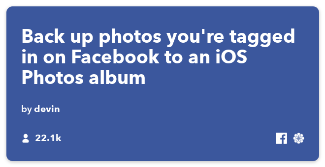 IFTTT Recipe: Save new Facebook photos you're tagged in to an album on your iPhone connects facebook to ios-photos