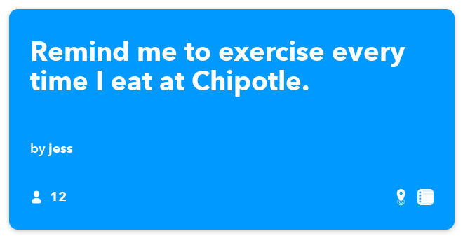 IFTTT Recipe: Remind me to exercise every time I eat at Chipotle. connects ios-location to ios-reminders