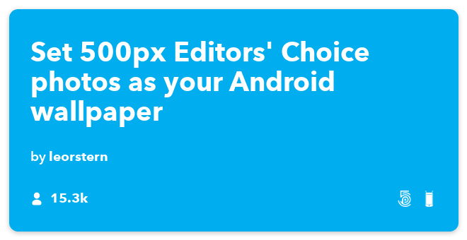 IFTTT Recipe: Set 500px Editors' Choice photos as your Android wallpaper connects 500px to android-device