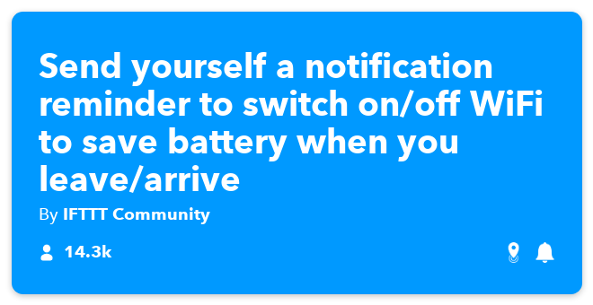 IFTTT Recipe: Receives an #IF Notification to put #WiFi off/on mode to save battery, when you enter/leave home connects ios-location to if-notifications