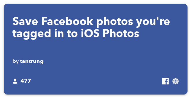 IFTTT Recipe: Save Facebook photos you're tagged in to iOS Photos connects facebook to ios-photos