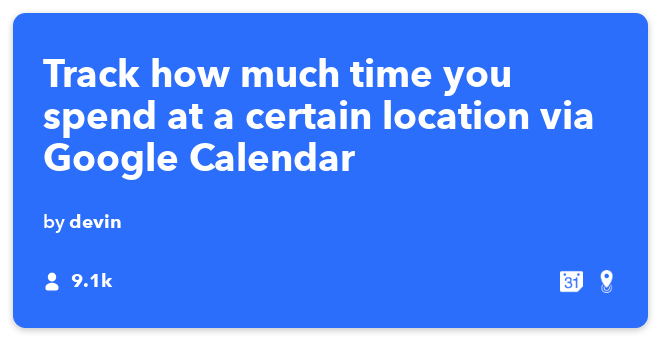 IFTTT Recipe: Track how much time you spend at a certain location connects android-location to google-calendar