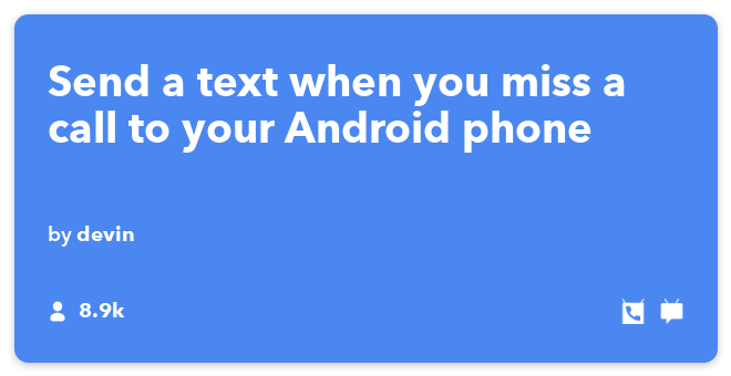 IFTTT Recipe: Sorry, I don't do voicemail (missed calls get an SMS) connects android-phone-call to android-sms