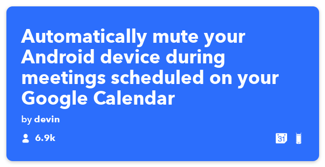 IFTTT Recipe: Mute my device during meetings. connects google-calendar to android-device