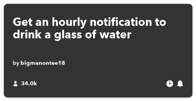 IFTTT Recipe: Get an hourly notification to drink a glass of water connects date-time to notifications
