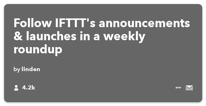 IFTTT Recipe: Follow IFTTT's announcements & launches in a weekly roundup connects ifttt to email-digest