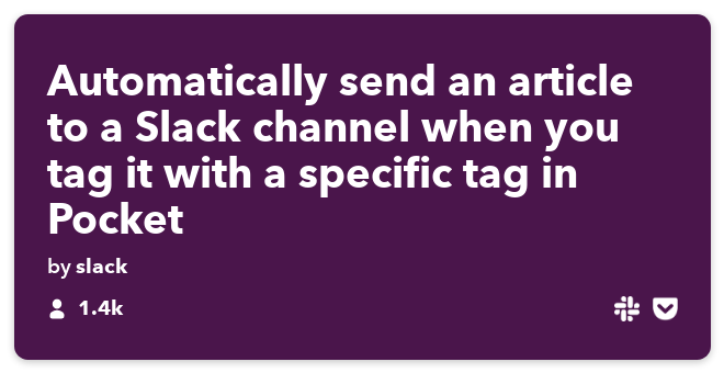 IFTTT Recipe: Automatically send an article to a Slack channel when you tag it with a specific tag in Pocket connects pocket to slack