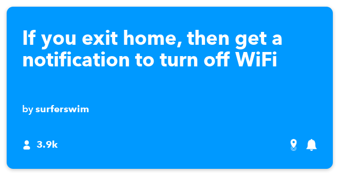 IFTTT Recipe: If you exit home, then get a notification to turn off WiFi connects android-location to android-notifications