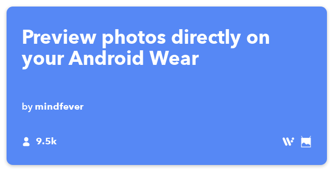 IFTTT Recipe: Preview photos directly on your Android Wear connects android-photos to android-wear