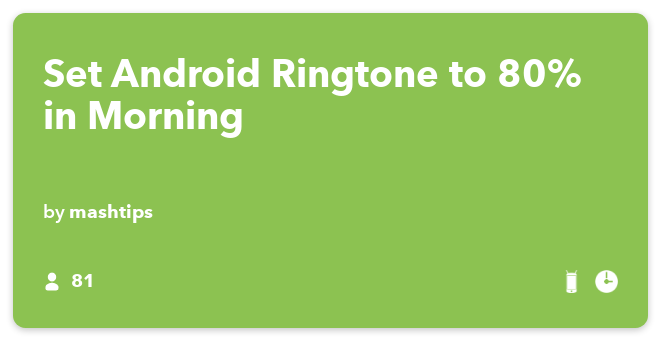 IFTTT Recipe: Set Android Ringtone to 80% in Morning connects date-time to android-device