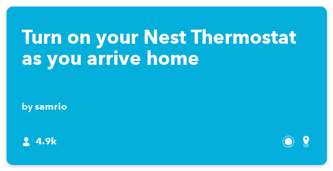 10 Best IFTTT Recipes for your smart home: When you're near your smart home your Nest thermostat will automatically set connects iOS location to Nest Thermostat