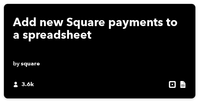 IFTTT Recipe: Payments accepted via Square adds a row to a spreadsheet connects square to google-drive