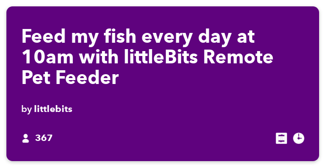 IFTTT Recipe: Feed my fish every day at 10am with littleBits Remote Pet Feeder connects date-time to littlebits