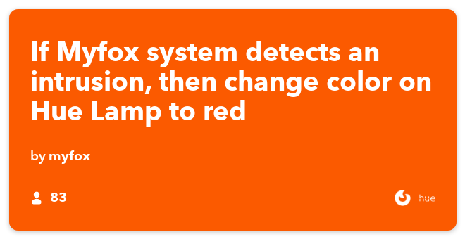 IFTTT Recipe: If Myfox system detects an intrusion, then change color on Hue Lamp to red connects myfox to philips-hue