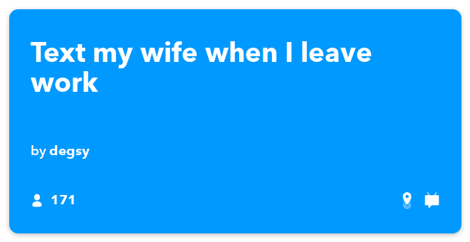 IFTTT Recipe: Text my wife when I leave work connects android-location to android-sms