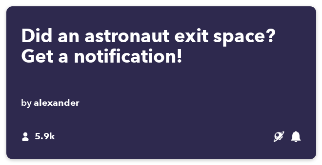 IFTTT Recipe: Did an Astronaut exit space? Find out by iOS Notification connects space to ios-notifications