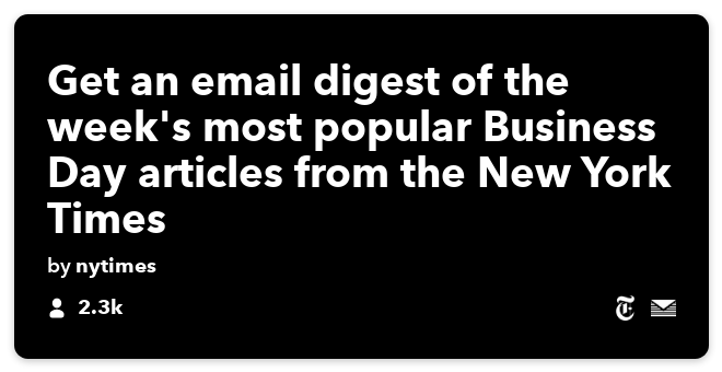 IFTTT Recipe: Read a digest of the week's popular Business Day articles connects the-new-york-times to email-digest