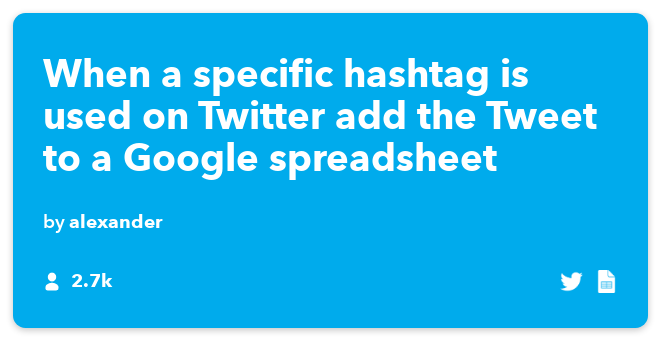 IFTTT Recipe: A spreadsheet of new tweets with a specific #hashtag you pick connects twitter to google-drive
