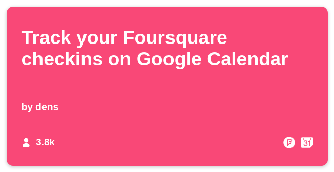 IFTTT Recipe: Add your Foursquare checkin history to your Google Calendar connects foursquare to google-calendar
