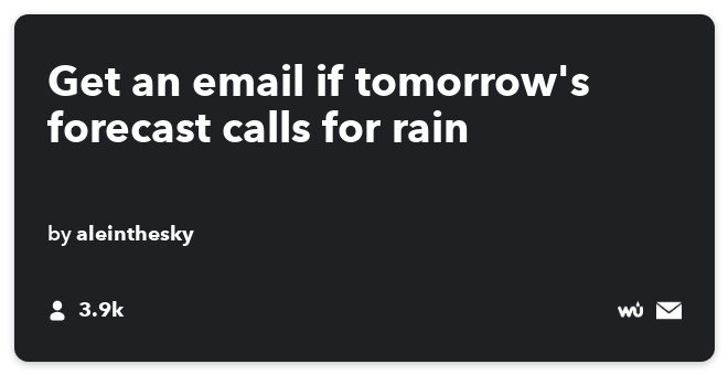 IFTTT Recipe: Get an email if tomorrow's forecast calls for rain connects weather to email