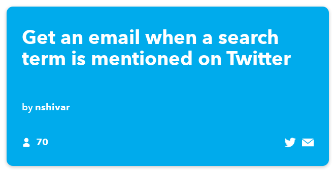 IFTTT Recipe: Get an email when a search term is mentioned on Twitter connects twitter to email