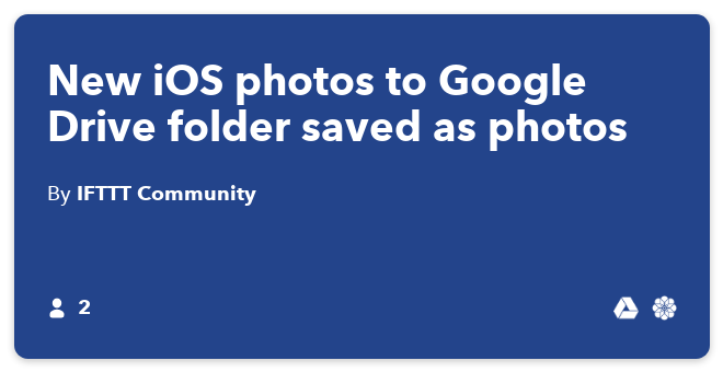 IFTTT Recipe: New iOS photos to Google Drive folder saved as photos connects ios-photos to google-drive