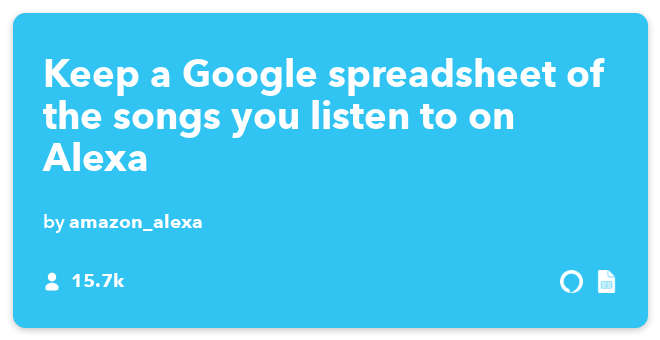 Amazon Alexa IFTTT Recipe: Keep a Google spreadsheet of the songs you listen to on Echo connects Amazon Alexa to Google Drive
