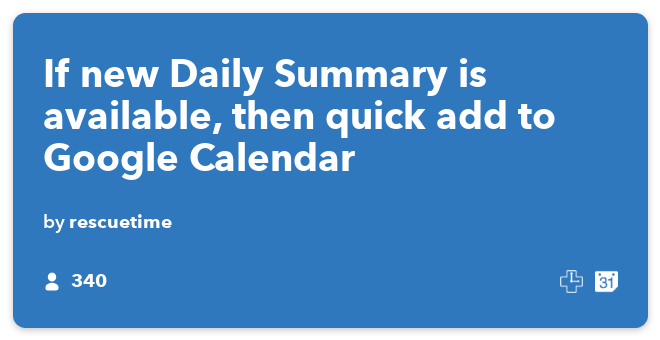 IFTTT Recipe: If new Daily Summary is available, then quick add to Google Calendar connects rescuetime to google-calendar