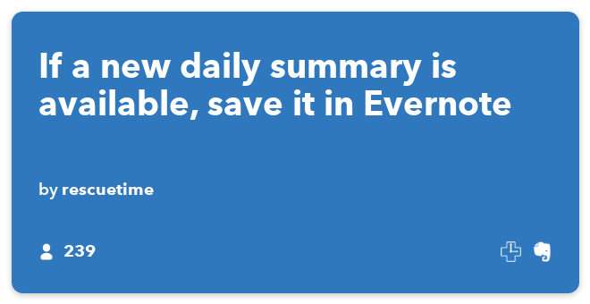 IFTTT Recipe: If a new daily summary is available, save it in Evernote connects rescuetime to evernote