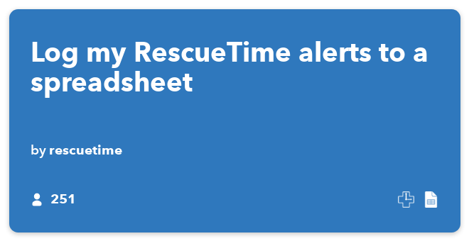 IFTTT Recipe: Log my RescueTime alerts to a spreadsheet connects rescuetime to google-drive