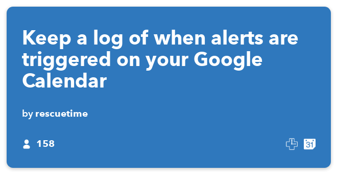 IFTTT Recipe: Keep a log of when alerts are triggered on your Google Calendar connects rescuetime to google-calendar