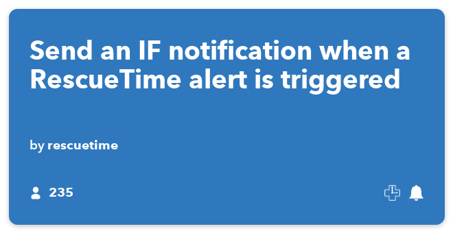 IFTTT Recipe: Send an IF notification when a RescueTime alert is triggered connects rescuetime to if-notifications