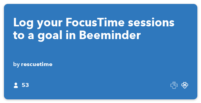 IFTTT Recipe: Log your FocusTime sessions to a goal in Beeminder connects rescuetime to beeminder