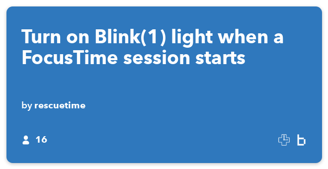 IFTTT Recipe: Turn on Blink(1) light when a FocusTime session starts connects rescuetime to blink-1