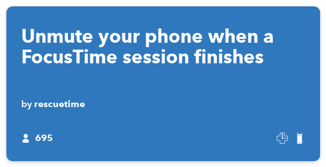 IFTTT Recipe: Unmute your phone when a FocusTime session finishes connects rescuetime to android-device