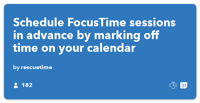 IFTTT Recipe: Schedule FocusTime sessions in advance by marking off time on your calendar connects google-calendar to rescuetime