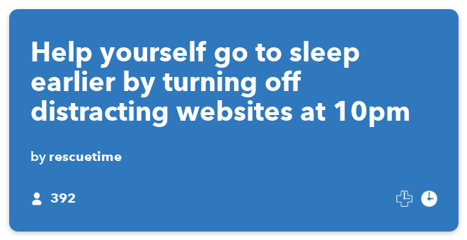 IFTTT Recipe: Help yourself go to sleep earlier by turning off distracting websites at 10pm connects date-time to rescuetime