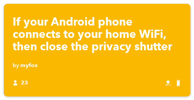 IFTTT Recipe: If my Android phone connects to my personal WiFi network, then close the privacy shutter connects android-device to somfy-security