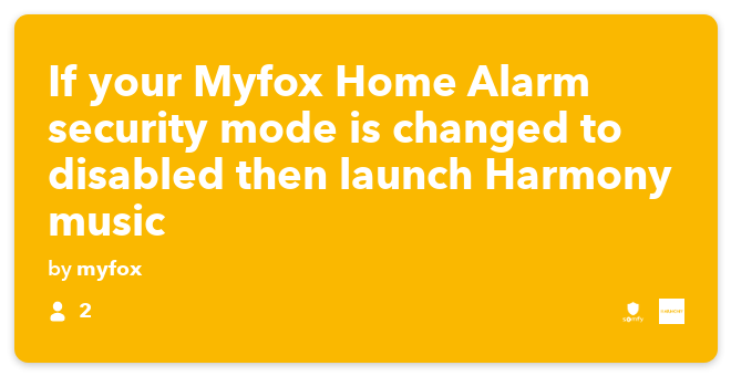IFTTT Recipe: If Somfy Home Alarm security mode is changed to disabled then launch the Harmony music activity connects somfy-security to harmony