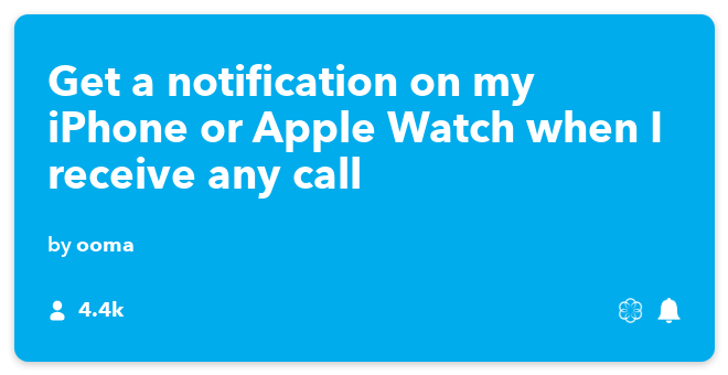 IFTTT Recipe: Get a notification on my iPhone/Apple Watch when I receive any call connects ooma to if-notifications