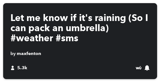 IFTTT Recipe: Let me know if it's raining (So I can pack an umbrella) #weather #sms connects weather to sms