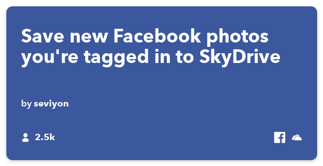 IFTTT Recipe: Every time you are tagged in a photo on Facebook, it will be sent to SkyDrive connects facebook to onedrive