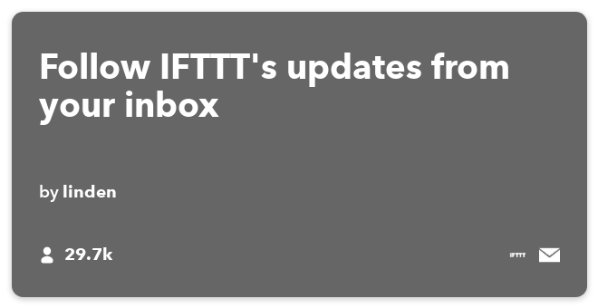 IFTTT Recipe: Follow IFTTT's announcements and launches from your inbox connects ifttt to email