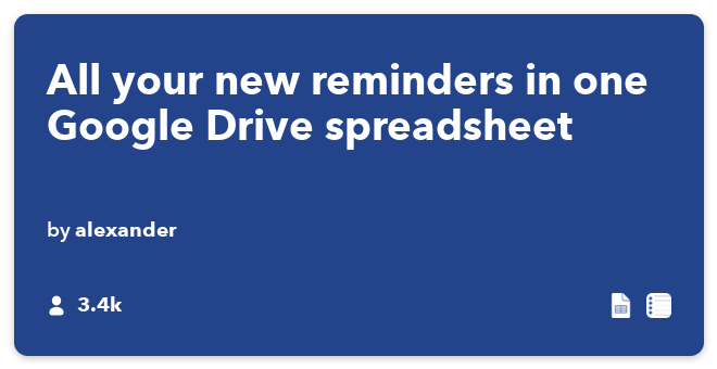 IFTTT Recipe: All your new reminders in one Google Drive spreadsheet connects ios-reminders to google-drive